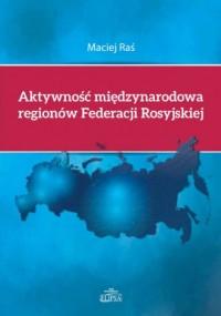Aktywność międzynarodowa regionów Federacji Rosyjskiej - okładka książki