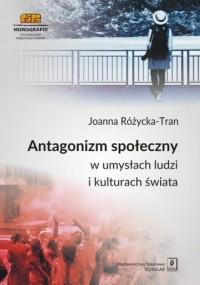Antagonizm społeczny w umysłach ludzi i kulturach świata - okładka książki
