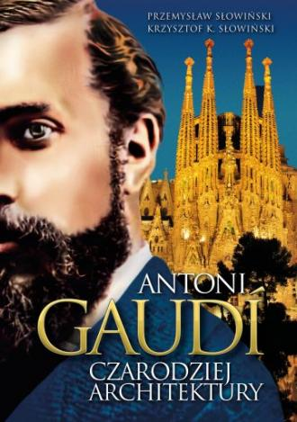Antoni Gaudi. Czarodziej architektury - okładka książki