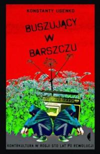 Buszujący w barszczu. Kontrkultura w Rosji sto lat po rewolucji - okładka książki