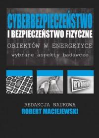 Cyberbezpieczeństwo i bezpieczeństwo fizyczne obiektów w energetyce - okładka książki