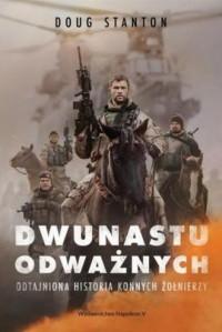 Dwunastu odważnych. Odtajniona historia konnych żołnierzy - okładka książki