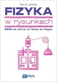 Fizyka w rysunkach. 2600 lat odkryć od Talesa do Higgsa - okładka książki