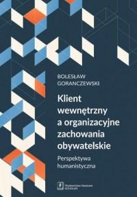 Klient wewnętrzny a organizacyjne zachowania obywatelskie. Perspektywa humanistyczna - okładka książki