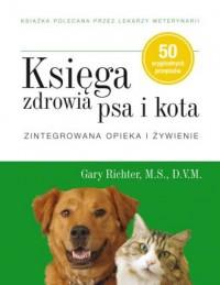 Księga zdrowia psa i kota. Zintegrowana opieka i żywienie - okładka książki