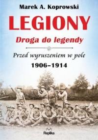 Legiony - droga do legendy. Przed wyruszeniem w pole 1906-1914 - okładka książki