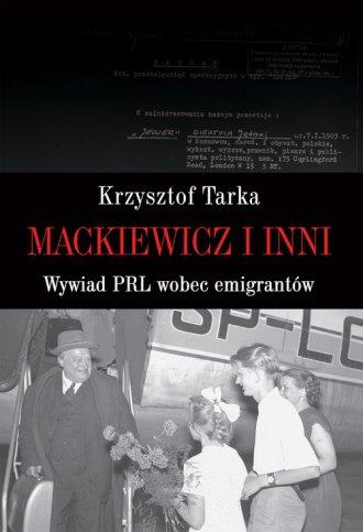 Mackiewicz i inni. Wywiad PRL wobec - okładka książki