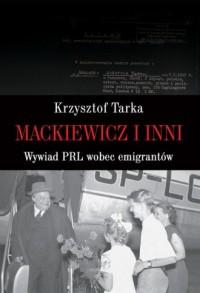 Mackiewicz i inni. Wywiad PRL wobec emigrantów - okładka książki