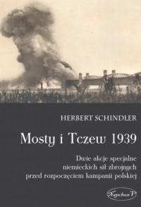 Mosty i Tczew 1939. Dwie akcje specjalne niemieckich sił zbrojnych przed rozpoczęciem kampanii polskiej - okładka książki