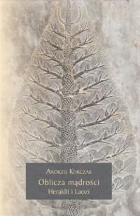 Oblicza mądrości Heraklit i Laozi - okładka książki