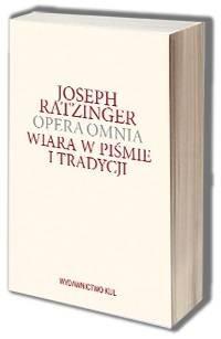 Opera omnia. Tom IX-1. Wiara w piśmie i tradycji - okładka książki
