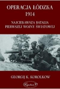 Operacja Łódzka 1914. Najciekawsza batalia Pierwszej Wojny Światowej - okładka książki