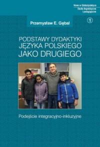 Podstawy dydaktyki języka polskiego jako drugiego. Podejście integracyjno-inkluzyjne - okładka książki