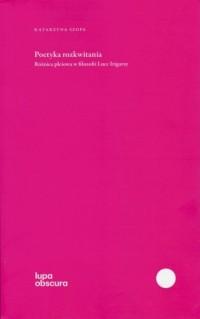 Poetyka rozkwitania. Różnica płciowa w filozofii Luce Irigaray - okładka książki