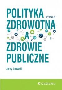 Polityka zdrowotna a zdrowie publiczne - okładka książki