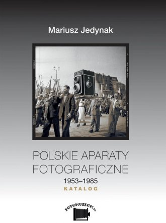 Polskie aparaty fotograficzne 1953-1985. - okładka książki