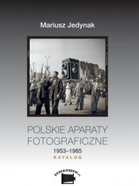 Polskie aparaty fotograficzne 1953-1985. Katalog - okładka książki