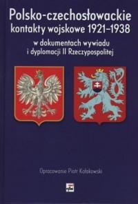 Polsko-czechosłowackie kontakty wojskowe 1921-1938 w dokumentach wywiadu i dyplomacji II Rzeczypospo - okładka książki