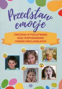 Przedstaw emocje. Ćwiczenia w pokazywaniu - okładka książki