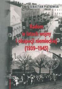 Radom w latach wojny i okupacji niemieckiej (1939-1945) - okładka książki