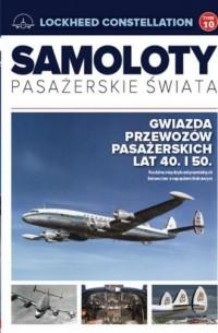 Samoloty pasażerskie świata 10 Lockheed Constellation - okładka książki