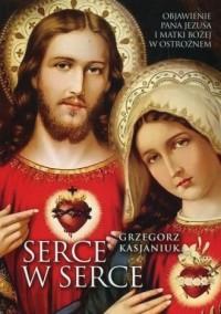 Serce w serce. Objawienie Pana Jezusa i Matki Bożej w Ostrożnem - okładka książki