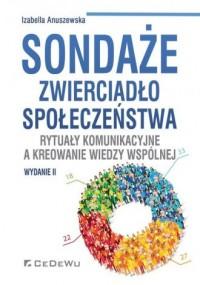 Sondaże zwierciadło społeczeństwa.. Rytuały komunikacyjne a kreowanie wiedzy wspólne - okładka książki
