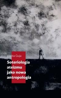 Soteriologia ateizmu jako nowa antropologia - okładka książki