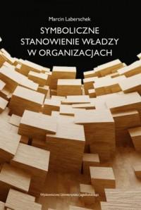 Symboliczne stanowienie władzy w organizacjach - okładka książki