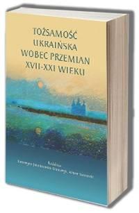 Tożsamość ukraińska wobec przemian - okładka książki