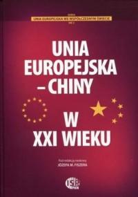 Unia Europejska - Chiny w XXI wieku. Seria: Unia Europejska we współczesnym świecie nr 5 - okładka książki