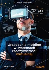 Urządzenia mobilne w systemach rzeczywistości wirtualnej - okładka książki
