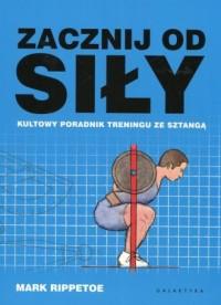 Zacznij od siły Kultowy poradnik treningu ze sztangą - okładka książki