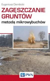 Zagęszczanie gruntów metodą mikrowybuchów - okładka książki