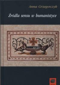 Źródła sensu w humanistyce - okładka książki