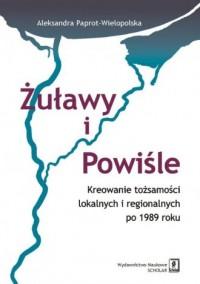 Żuławy i Powiśle. Kreowanie tożsamości lokalnych i regionalnych po 1989 roku - okładka książki