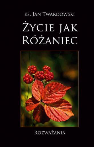 Życie jak różaniec - okładka książki