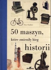 50 maszyn, które zmieniły bieg historii - okładka książki