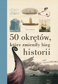 50 okrętów, które zmieniły bieg historii - okładka książki