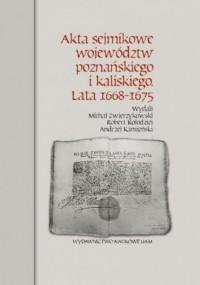 Akta sejmikowe województw poznańskiego i kaliskiego Lata 1668-1675 - okładka książki