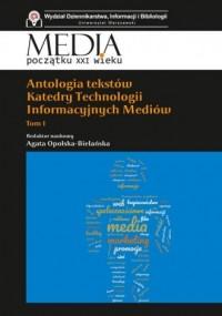 Antologia tekstów Katedry Technologii Informacyjnych Mediów. Tom 1. Seria: Media początku XXI wieku - okładka książki