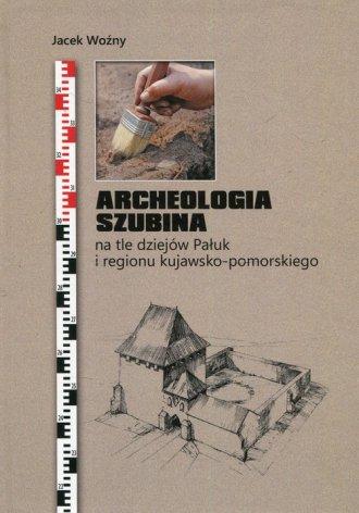 Archeologia Szubina na tle dziejów - okładka książki