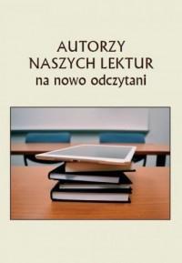Autorzy naszych lektur na nowo odczytani - okładka książki