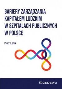 Bariery zarządzania kapitałem ludzkim w szpitalach publicznych w Polsce - okładka książki