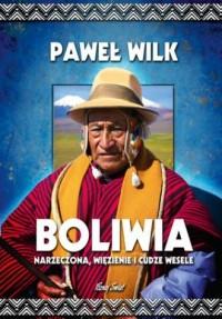 Boliwia. Więzienie, narzeczona i cudze wesele - okładka książki