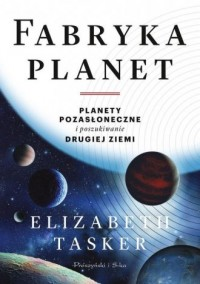 Fabryka planet. Planety pozasłoneczne i poszukiwanie drugiej Ziemi - okładka książki