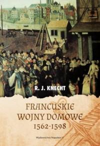 Francuskie wojny domowe 1562-1598 - okładka książki