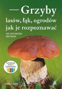 Grzyby lasów, łąk i ogrodów - jak je rozpoznawać - okładka książki