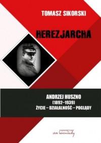 Herezjarcha. Andrzej Huszno (1892-1939). Życie-Działalność-Poglądy - okładka książki