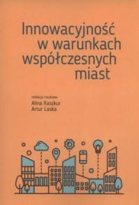 Innowacyjność w warunkach współczesnych miast - okładka książki